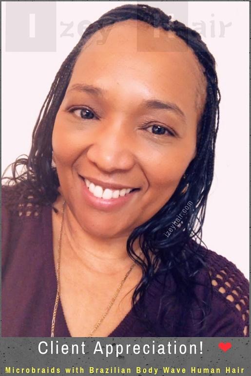 Client Appreciation! ❤ Microbraids with Brazilian Body Wave 100% Unprocessed Human Hair - Izey Hair - Las Vegas, NV